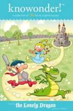 The Lonely Dragon - A Collection of Read Aloud Bedtime Stories for Kids - Volume 1 - Lance O. Redding, Michelle L. Brown, Phillip Chipping, Dulcinea Norton Smith, Kai Strand, Rolli, Kevin J. Doyle, Rebecca Colby, Nancy Julien Kopp, Sandie Lee