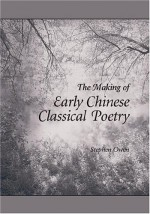 The Making of Early Chinese Classical Poetry - Stephen Owen
