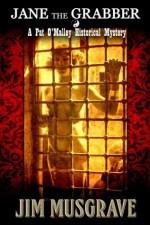 Jane the Grabber (Pat O'Malley Historical Mysteries) - Jim Musgrave, Ellen Bernabei, Graphicz X