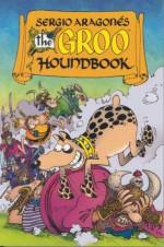 Groo: Houndbook - Sergio Aragonés, Mark Evanier