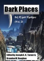Dark Places Magazine Issue 2 - Joseph A.K. Turner, Brandon M. Vaughan, Connor Heckman, Holly Jackson, Aron Costello, Martin Stokes, Brendyn Sweet