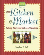 From Kitchen To Market: Selling Your Gourmet Food Specialty - Stephen Hall