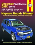 Chevrolet Trailblazer GMC Envoy & Oldsmobile Bravada Automotive Repair Manual: 2002 thru 2006 2WD and 4WD (Hayne's Automotive Repair Manual) - Alan Ahlstrand, John Harold Haynes, Ralph Rendina, Ken Freund