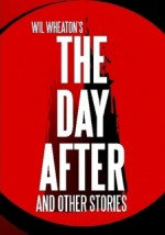 The Day After and Other Stories - Wil Wheaton