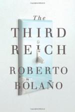 The Third Reich - Roberto Bolaño, Natasha Wimmer