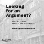 Looking for an Argument?: An Inquiry Course at Urban Academy Laboratory High School - Ann Cook, Herb Mack