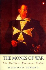 The Monks of War: The Military Religious Orders - Desmond Seward