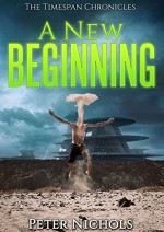 A New Beginning (The Timespan Chronicles Book 1) - Peter Nichols
