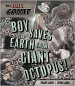 The Daily Comet: Boy Saves Earth from Giant Octopus! - Frank Asch, Devin Asch