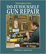 Do-It-Yourself Gun Repair - Edward A. Matunas