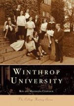 Winthrop University, South Carolina (College History Series) - Ron Chepesiuk, Magdalena Chepesiuk