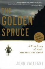 The Golden Spruce: A True Story of Myth, Madness, and Greed - John Vaillant