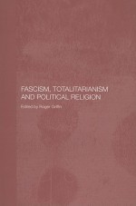 Fascism, Totalitarianism and Political Religion - Roger Griffin