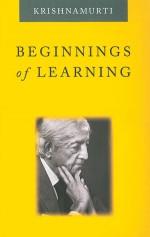 Beginnings of Learning - Jiddu Krishnamurti