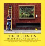 Tiger Seen on Shaftesbury Avenue: The National Gallery's Grand Tour - Andrew Graham-Dixon