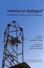 Violence or Dialogue?: Psychoanalytic Insights on Terror and Terrorism - Sverre Varvin, Vamık D. Volkan