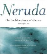 On the Blue Shore of Silence: Poems of the Sea (English and Spanish Edition) - Pablo Neruda, Antonio Skármeta, Alastair Reid, Mary Heebner