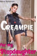 Creampie For My Stepdaughter (Taboo Pseudo Incest Family Breeding) - Anna Summers