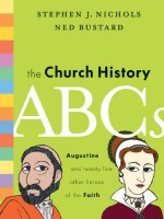 The Church History ABCs: Augustine and 25 Other Heroes of the Faith - Stephen J. Nichols, Ned Bustard