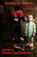 Clowns of Terror: An Evil Anthology - Anthony Giangregorio, R P Steeves, Tony Garcia, Michael Griffiths, John Skerchock, Daniel Loubier