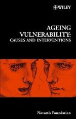 Ageing Vulnerability: Causes and Interventions - Gregory Bock, Tom Kirkwood, Jamie A. Goode
