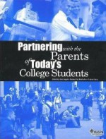 Partnering with the Parents of Today's College Students - Kurt Jay Keppler, Richard H. Mullendore, Anna Carey