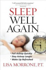 Sleep Well Again: *Fall Asleep Quickly *Stay Asleep Longer *Wake Up Refreshed - Lisa Morrone