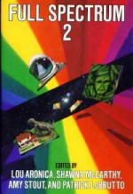 Full Spectrum 2 - Lou Aronica, Shawna McCarthy, Amy Stout