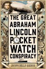 The Great Abraham Lincoln Pocket Watch Conspiracy: A Novel - Jacopo della Quercia