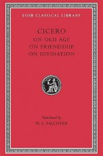 On Old Age, On Friendship & On Divination - Cicero, William Armistead Falconer