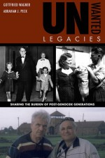 Unwanted Legacies: Sharing the Burden of Post-Genocide Generations - Gottfried Wagner