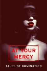 At Your Mercy: Tales of Domination - Rachel Kramer Bussel, Penny Birch, Primula Bond, Heather Towne, Valerie Grey, Sommer Marsden, Elizabeth Coldwell, Kat Black, Chrissie Bentley, Courtney James