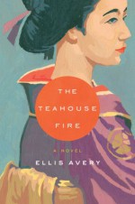 The Teahouse Fire - Ellis Avery