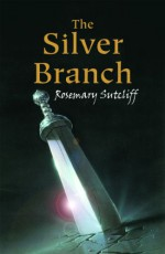 The Silver Branch - Rosemary Sutcliff, Charles Keeping