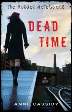 The Murder Notebooks: Dead Time - Anne Cassidy