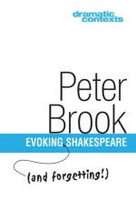 Evoking and Forgetting Shakespeare - Peter Brook