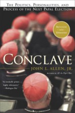 Conclave: The Politics, Personalities and Process of the Next Papal Election - John L. Allen Jr.