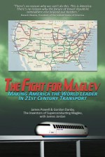 The Fight for Maglev: Making America the World Leader in 21st Century Transport - James Jordan, James Powell, Gordon Danby