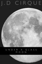 Under A Glass Moon (Taboo Werewolf Erotica) - D Cirque, Jacqueline