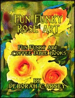 Fun Funky Rose Art - Deborah Carney