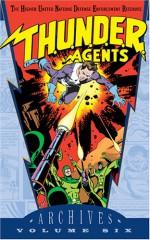 T.H.U.N.D.E.R. Agents Archives, Vol. 6 - Wallace Wood, Dan Adkins, Chic Stone, Steve Skeates, Steve Ditko, Reed Crandall, Gil Kane