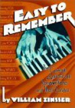 Easy to Remember: The Great American Songwriters and Their Songs for Broadway Shows and Hollywood Musicals - William Knowlton Zinsser