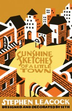 Sunshine Sketches of a Little Town - Seth, Stephen Leacock