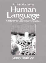 Introduction to Human Language: Fundamental Concepts in Linguistics - James Paul Gee