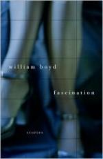 Fascination: Stories - William Boyd