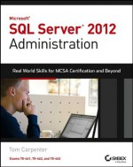 Microsoft SQL Server 2012 Administration: Real-World Skills for MCSA Certification and Beyond (Exams 70-461, 70-462, and 70-463) (Real World Skills) - Tom Carpenter