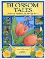 Blossom Tales: Flower Stories of Many Folk - Patricia Hruby Powell