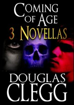 Coming of Age: 3 Novellas - Douglas Clegg