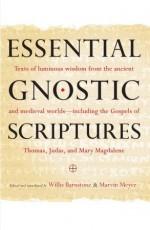 Essential Gnostic Scriptures - Willis Barnstone, Marvin Meyer
