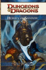 Heroes of Shadow (D&D 4e supplement) - Mike Mearls, Claudio Pozas, Robert J. Schwalb, Michele Carter, Scott Fitzgerald Gray, M. Alexander Jurkat, Cal Moore